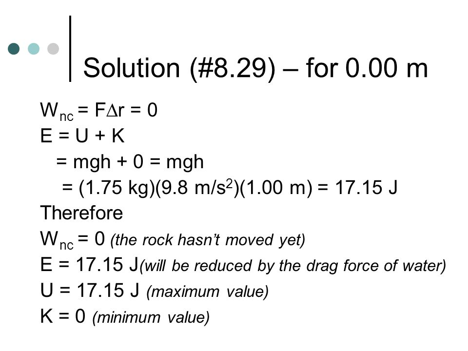 Sample problem (#8.29) A 1.75-kg rock is released from rest at the surface of a pond 1.00 m deep.