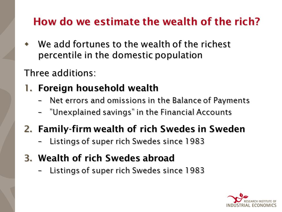How do we estimate the wealth of the rich?  We add fortunes to the wealth of the richest percentile in the domestic population Three additions: 1.For
