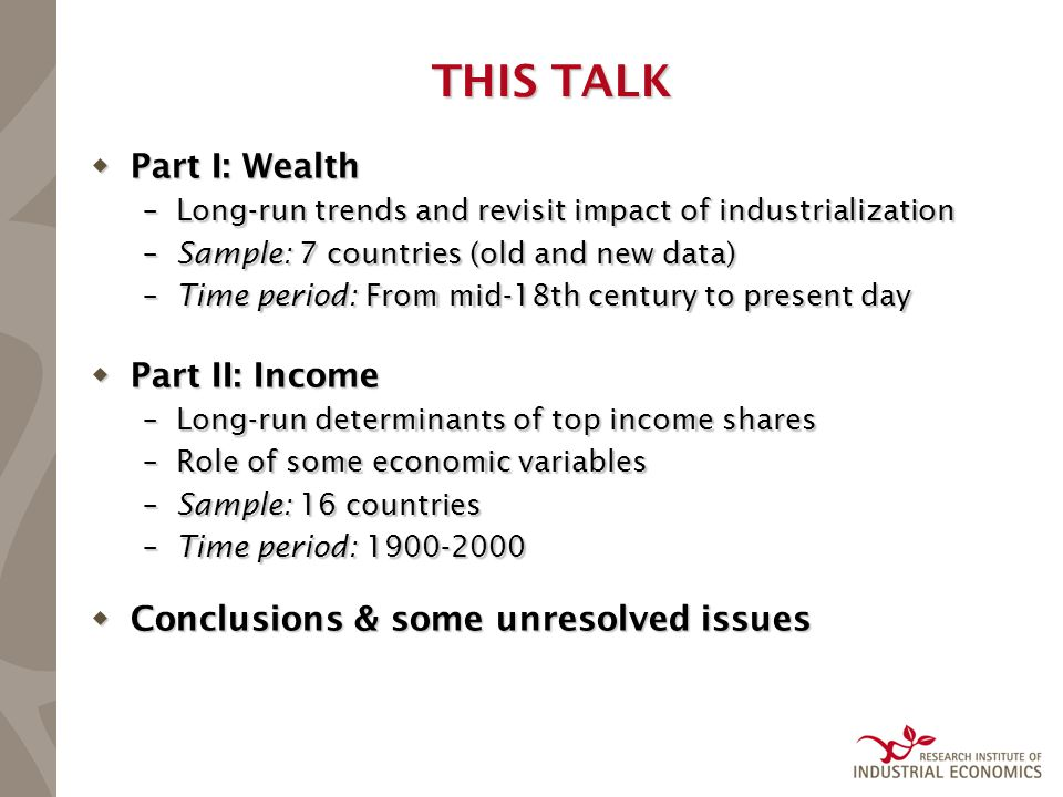 THIS TALK  Part I: Wealth –Long-run trends and revisit impact of industrialization –Sample: 7 countries (old and new data) –Time period: From mid-18t