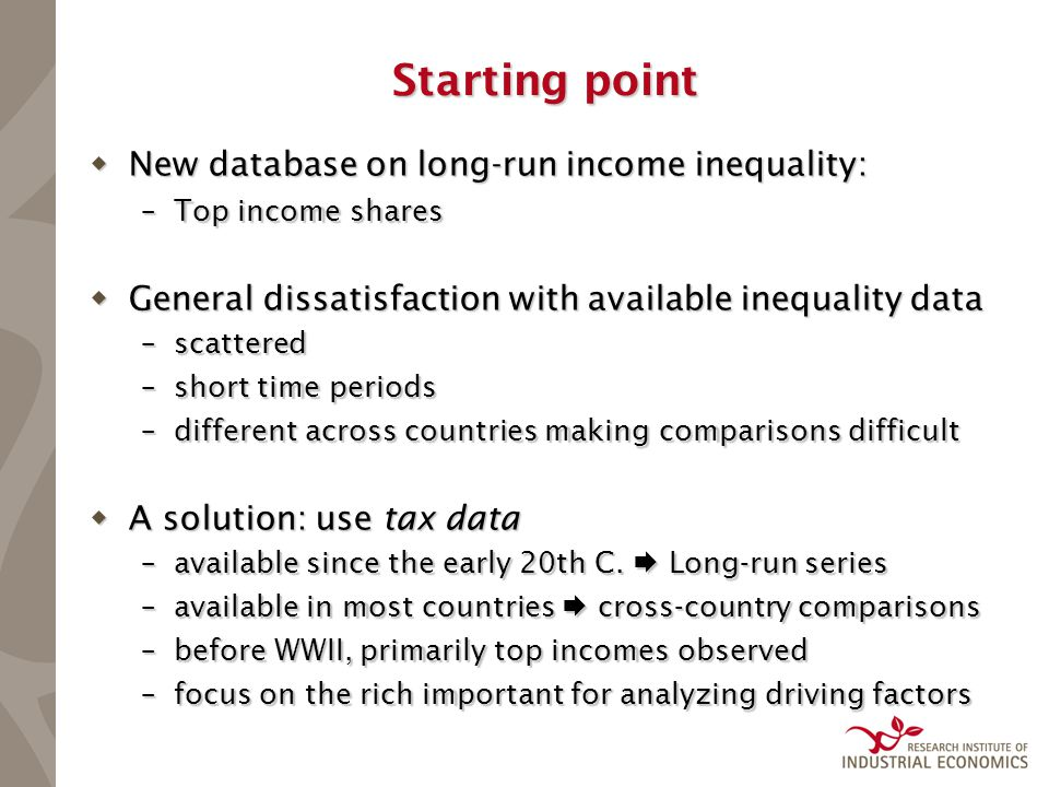 Starting point  New database on long-run income inequality: –Top income shares  General dissatisfaction with available inequality data –scattered –s