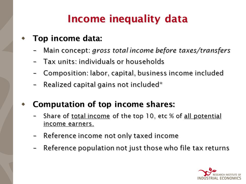 Income inequality data  Top income data: –Main concept: gross total income before taxes/transfers –Tax units: individuals or households –Composition: