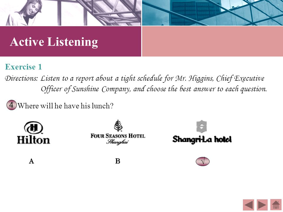 Active Listening Exercise 1 Directions: Listen to a report about a tight schedule for Mr. Higgins, Chief Executive Officer of Sunshine Company, and ch
