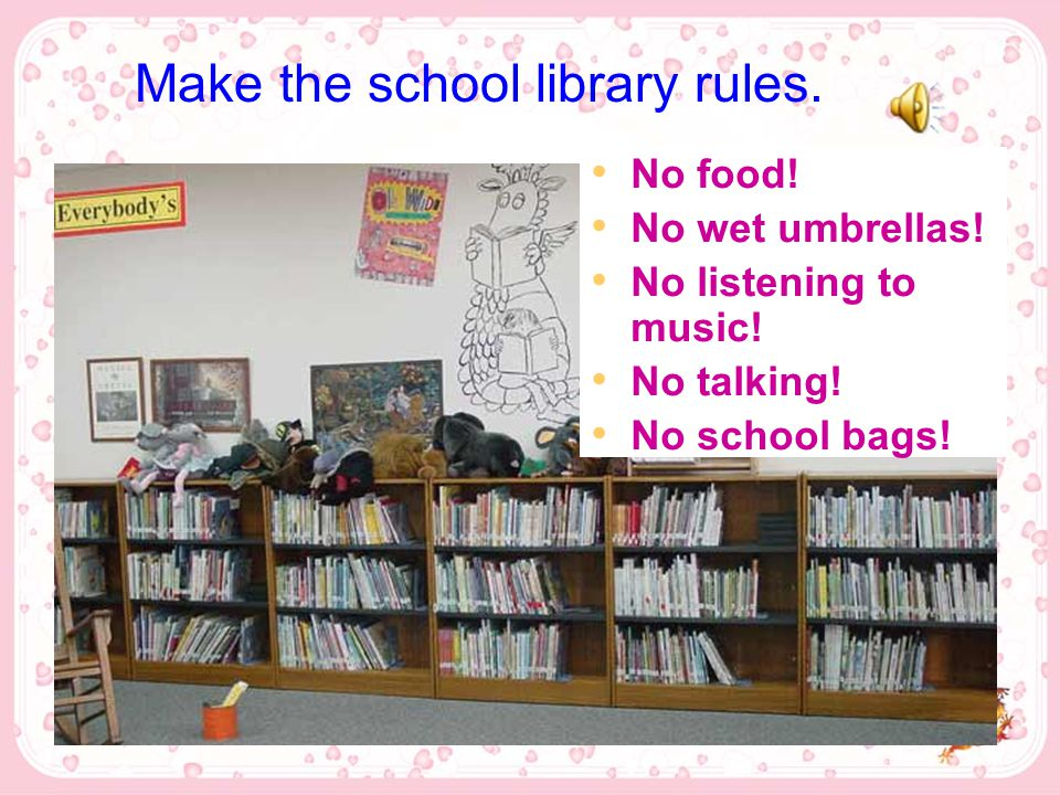 Make the school library rules. No food. No wet umbrellas.