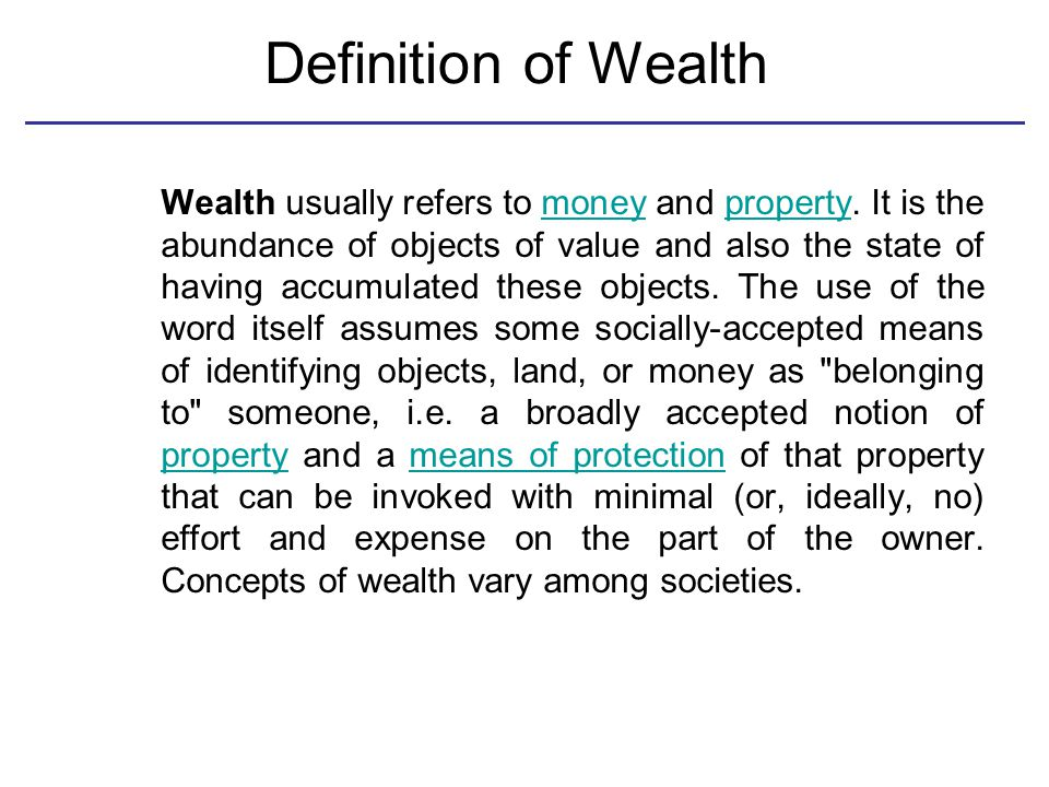 Definition of Wealth Wealth usually refers to money and property.
