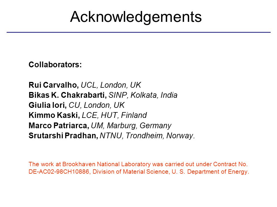 Acknowledgements Collaborators: Rui Carvalho, UCL, London, UK Bikas K.