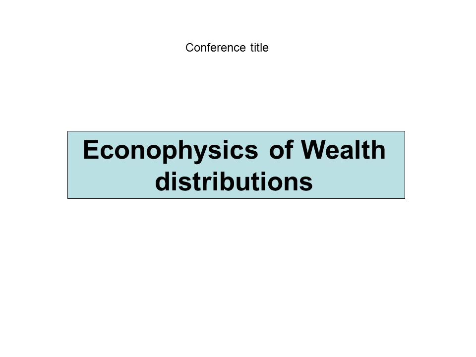 Econophysics of Wealth distributions Conference title