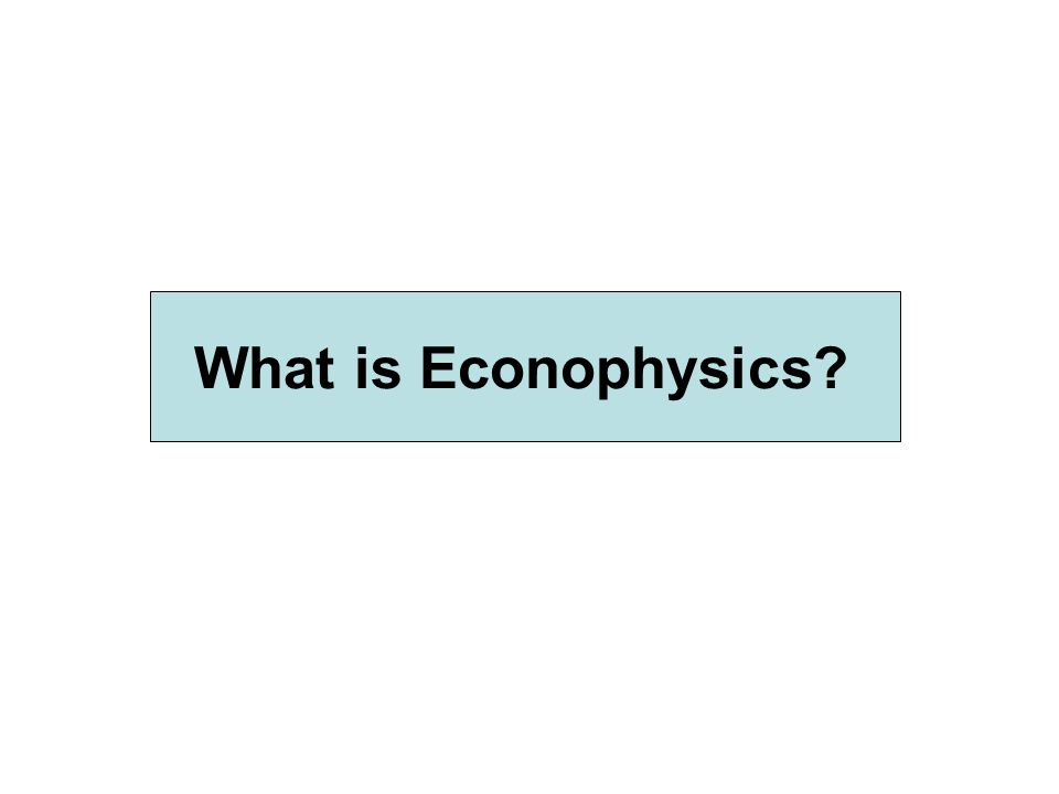 What is Econophysics?