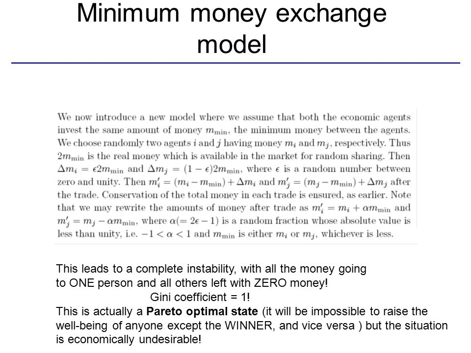 Minimum money exchange model This leads to a complete instability, with all the money going to ONE person and all others left with ZERO money! Gini co