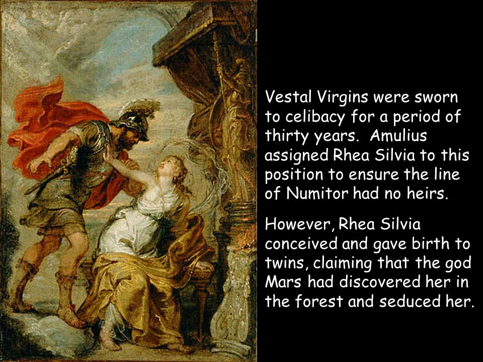 Vestal Virgins were sworn to celibacy for a period of thirty years.