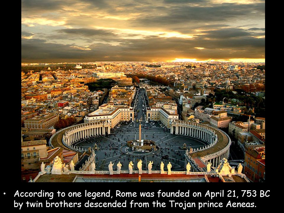 According to one legend, Rome was founded on April 21, 753 BC by twin brothers descended from the Trojan prince Aeneas.