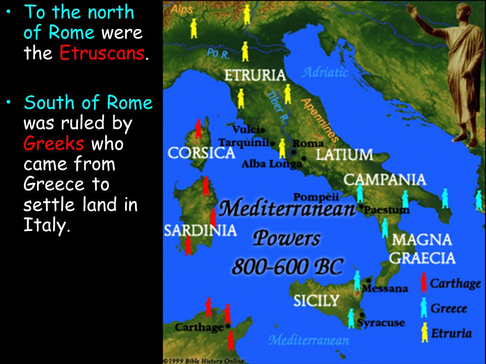 To the north of Rome were the Etruscans.