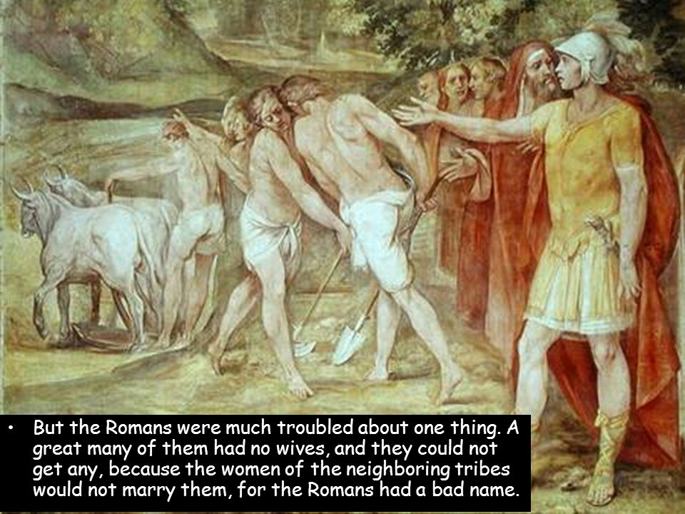 But the Romans were much troubled about one thing.
