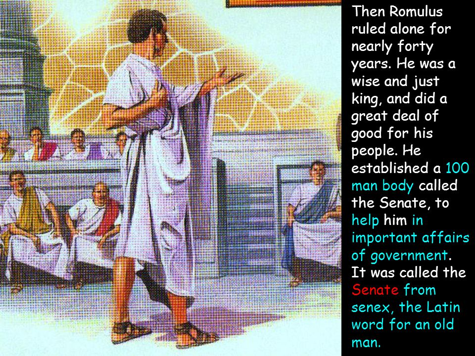 Then Romulus ruled alone for nearly forty years.
