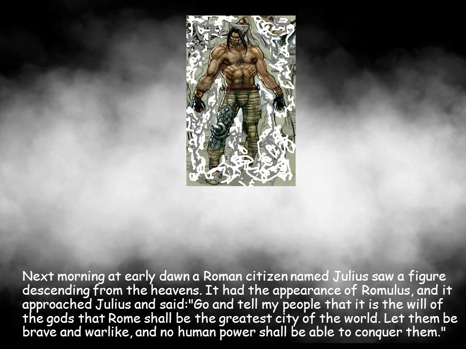 Next morning at early dawn a Roman citizen named Julius saw a figure descending from the heavens.