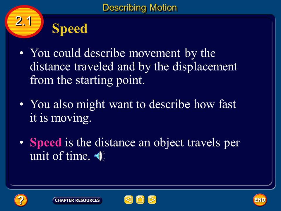 The length of the runner's displacement and the distance traveled would be the same if the runner's motion was in a single direction. Displacement 2.1