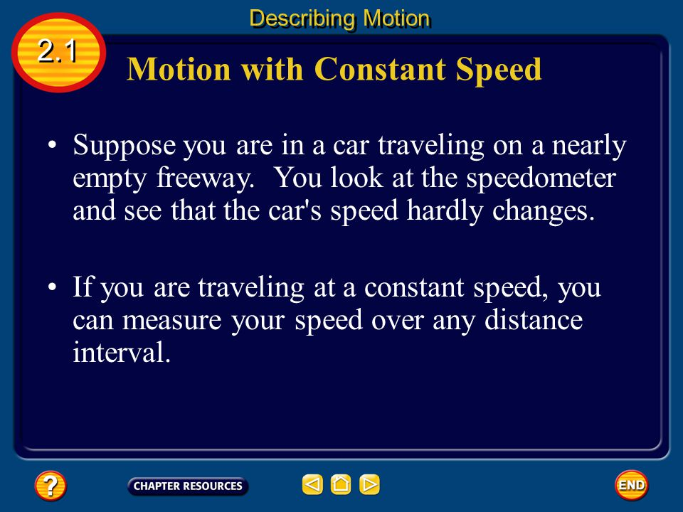 Sometimes it is more convenient to express speed in other units, such as kilometers per hour (km/h). Calculating Speed 2.1 Describing Motion