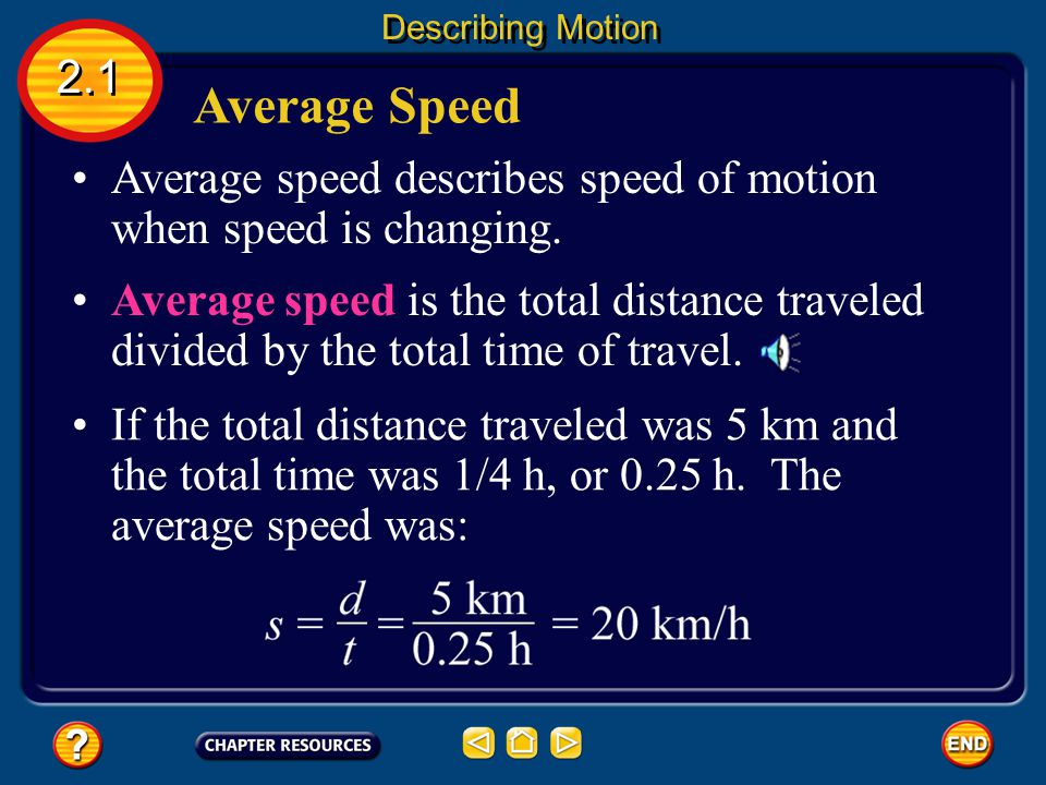 Changing Speed 2.1 Describing Motion How would you express your speed on such a trip? Would you use your fastest speed, your slowest speed, or some sp