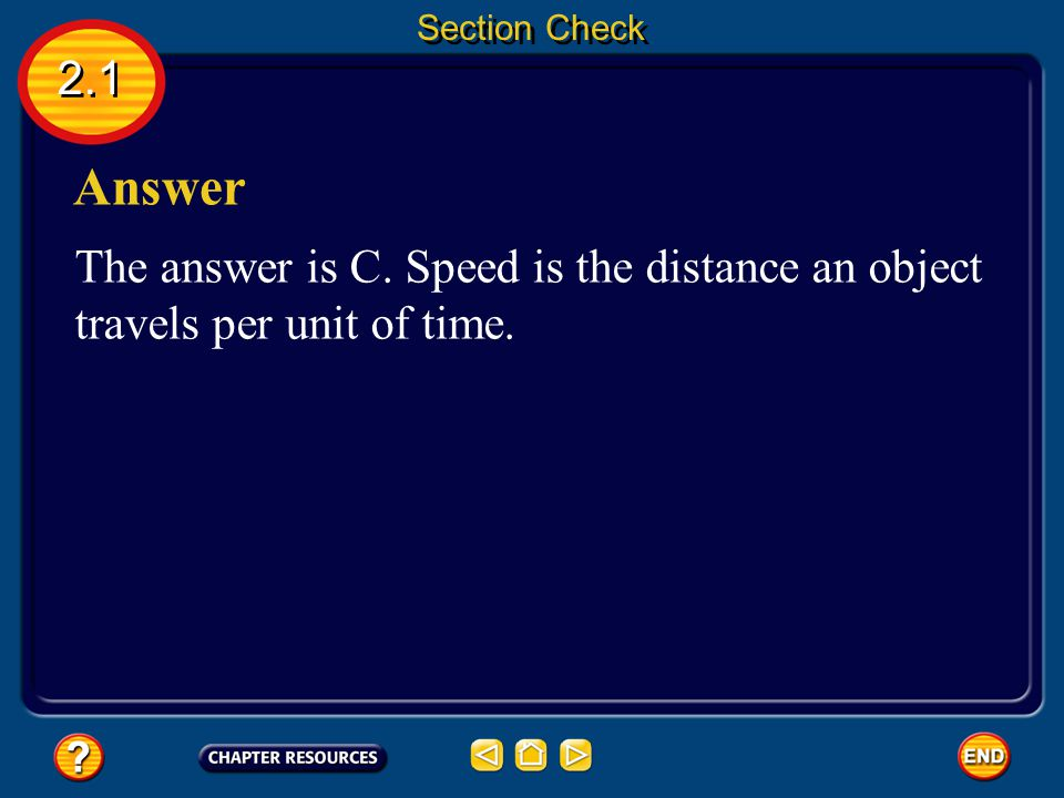 2.1 Question 2 __________ is the distance an object travels per unit of time. Section Check A. acceleration B. displacement C. speed D. velocity