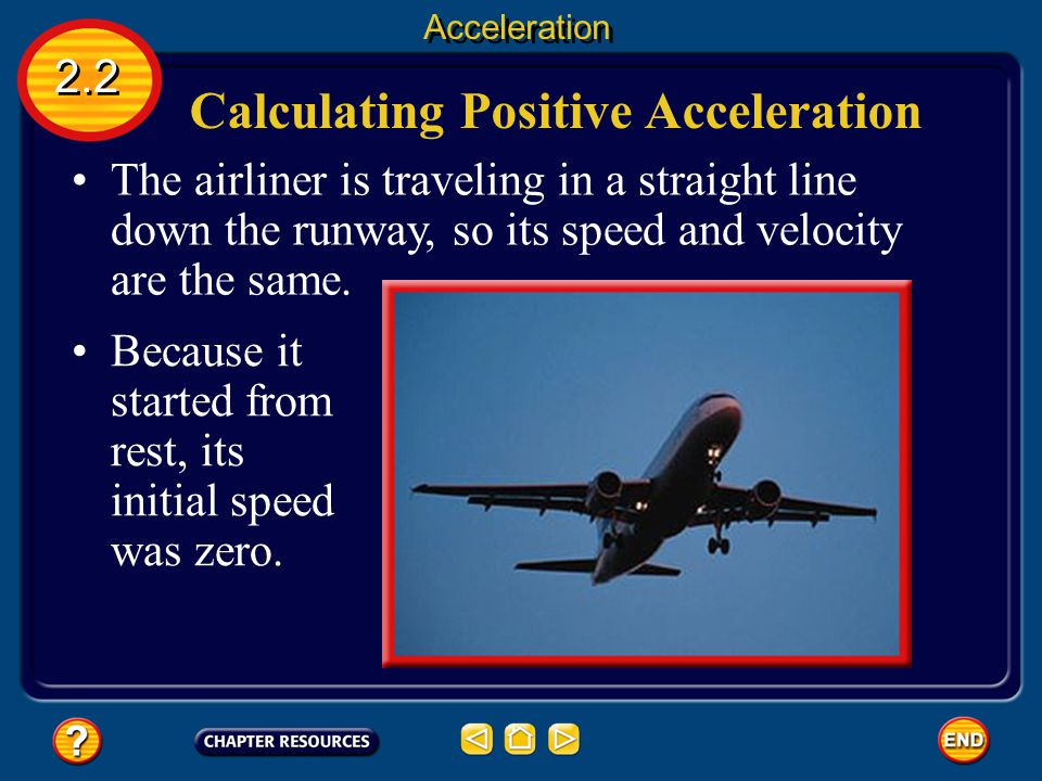 Calculating Positive Acceleration How is the acceleration for an object that is speeding up different from that of an object that is slowing down? 2.2