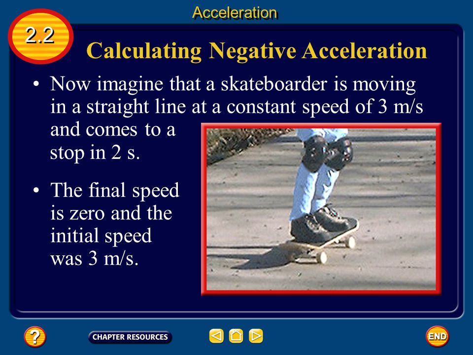 Calculating Positive Acceleration 2.2 Acceleration The airliner is speeding up, so the final speed is greater than the initial speed and the accelerat