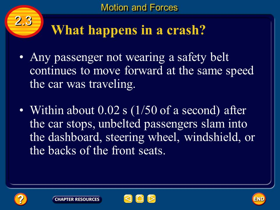 What happens in a crash? The law of inertia can explain what happens in a car crash. 2.3 Motion and Forces When a car traveling about 50 km/h collides