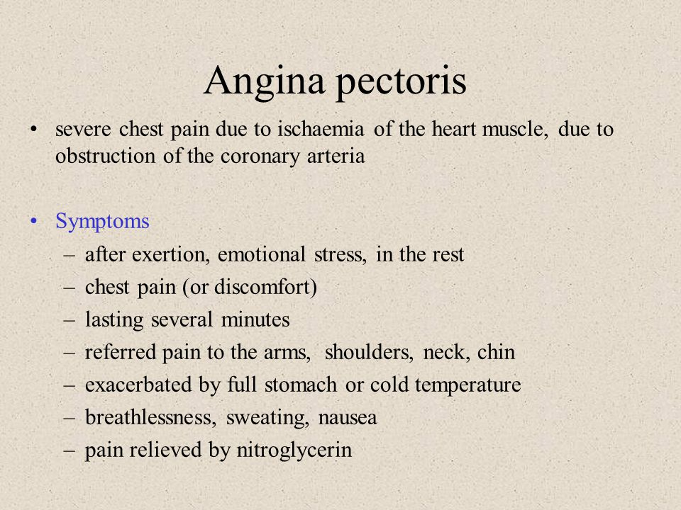Angina pectoris severe chest pain due to ischaemia of the heart muscle, due to obstruction of the coronary arteria Symptoms –after exertion, emotional