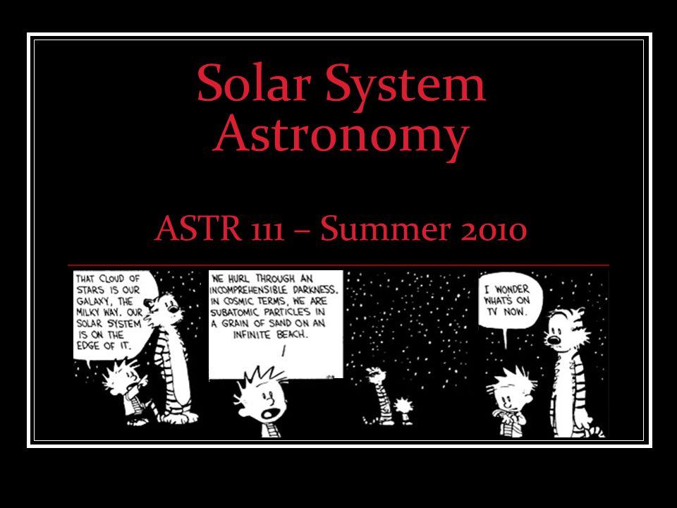 Solar System Astronomy ASTR 111 – Summer 2010