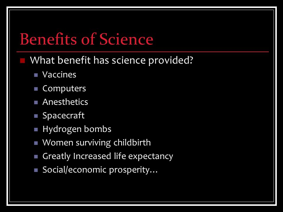 Benefits of Science What benefit has science provided.