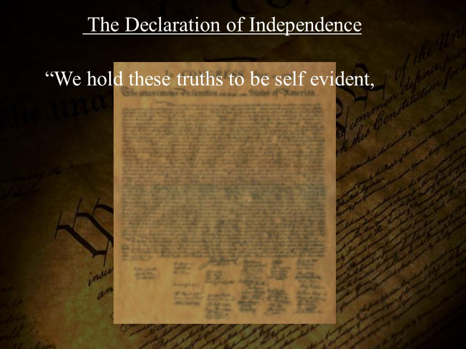 """We hold these truths to be self evident, The Declaration of Independence"
