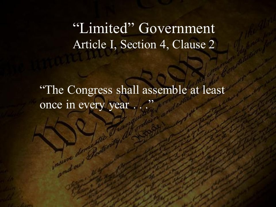"""Limited"" Government Article I, Section 4, Clause 2 ""The Congress shall assemble at least once in every year..."""