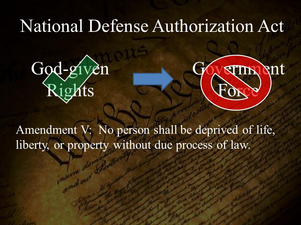 God-given Rights Government Force National Defense Authorization Act Amendment V: No person shall be deprived of life, liberty, or property without du
