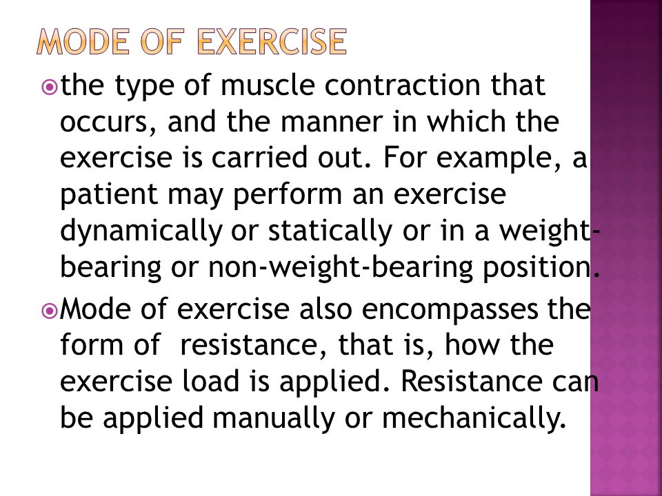  the type of muscle contraction that occurs, and the manner in which the exercise is carried out. For example, a patient may perform an exercise dyna