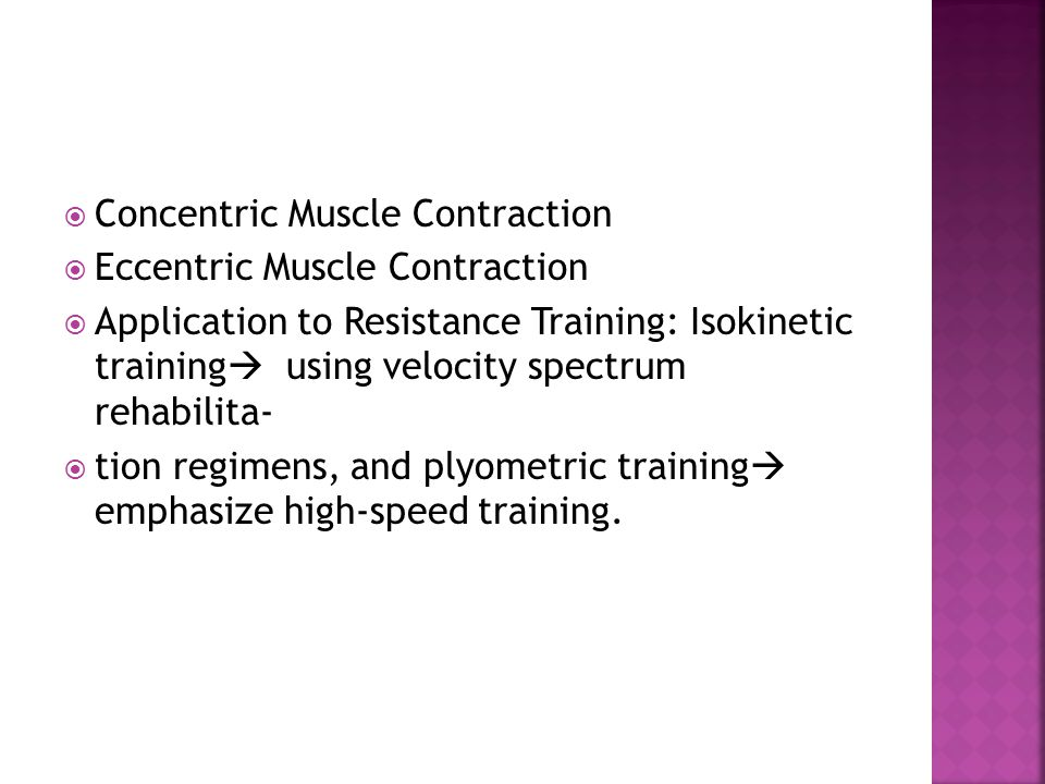  Concentric Muscle Contraction  Eccentric Muscle Contraction  Application to Resistance Training: Isokinetic training  using velocity spectrum reh