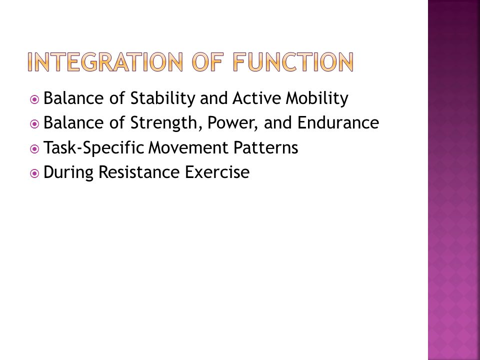  Balance of Stability and Active Mobility  Balance of Strength, Power, and Endurance  Task-Specific Movement Patterns  During Resistance Exercise