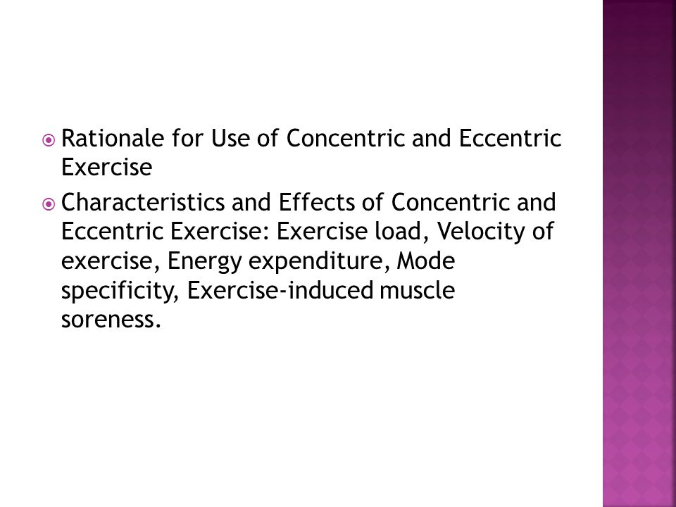  Rationale for Use of Concentric and Eccentric Exercise  Characteristics and Effects of Concentric and Eccentric Exercise: Exercise load, Velocity o