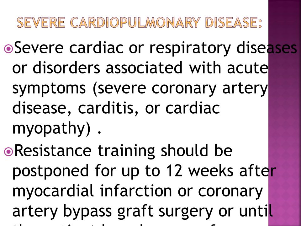  Severe cardiac or respiratory diseases or disorders associated with acute symptoms (severe coronary artery disease, carditis, or cardiac myopathy).