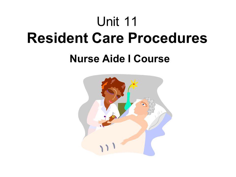Unit 11 Resident Care Procedures Nurse Aide I Course