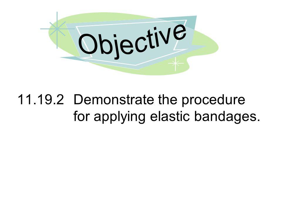11.19.2Demonstrate the procedure for applying elastic bandages.