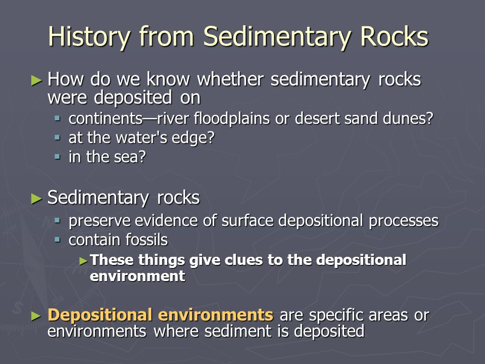 ► Conglomerate more than 1 billion years old  shows similar features Environmental Interpretations and Historical Geology ► We infer that it too was deposited by a braided stream in a fluvial system  Why not deposition by glaciers or along a seashore?