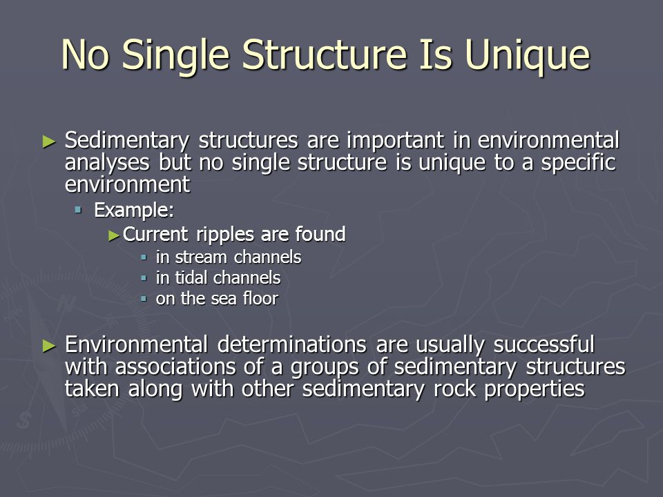 ► Sedimentary structures are important in environmental analyses but no single structure is unique to a specific environment  Example: ► Current ripp