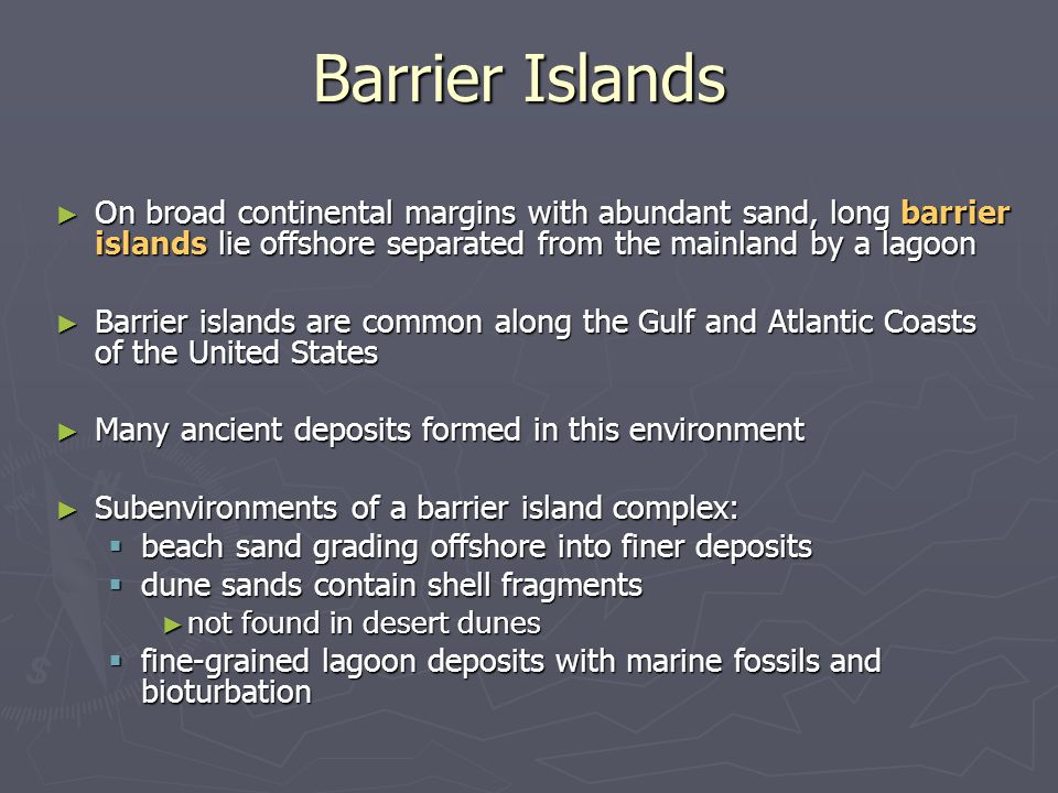 ► On broad continental margins with abundant sand, long barrier islands lie offshore separated from the mainland by a lagoon ► Barrier islands are com