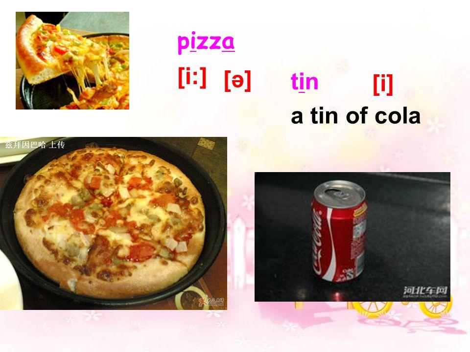 pizza tintin a tin of cola [i:] [ə] [i]