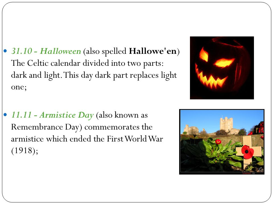 31.10 - Halloween (also spelled Hallowe en) The Celtic calendar divided into two parts: dark and light.