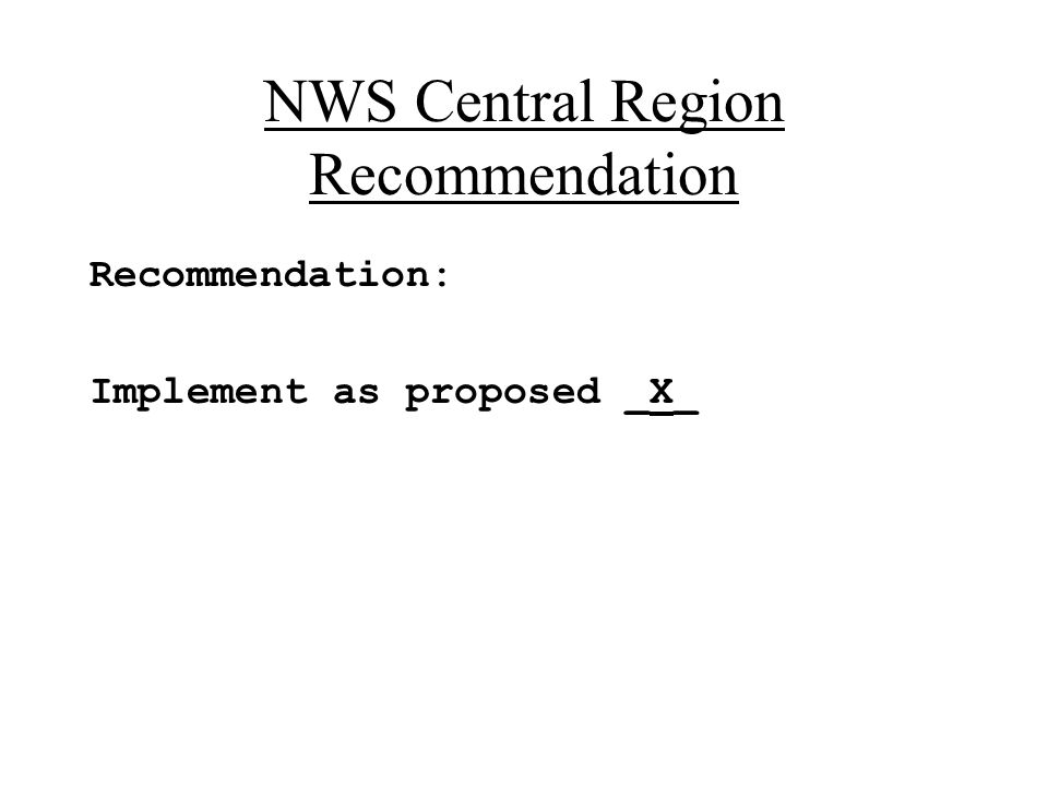 NWS Central Region Recommendation Recommendation: Implement as proposed _X_