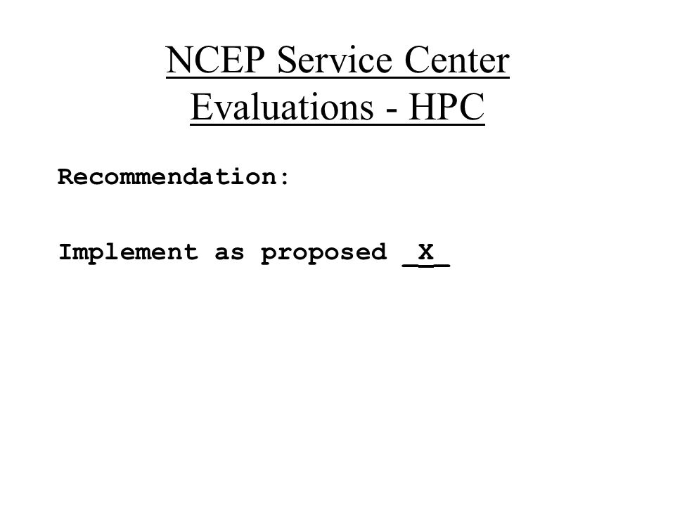 NCEP Service Center Evaluations - HPC Recommendation: Implement as proposed _X_