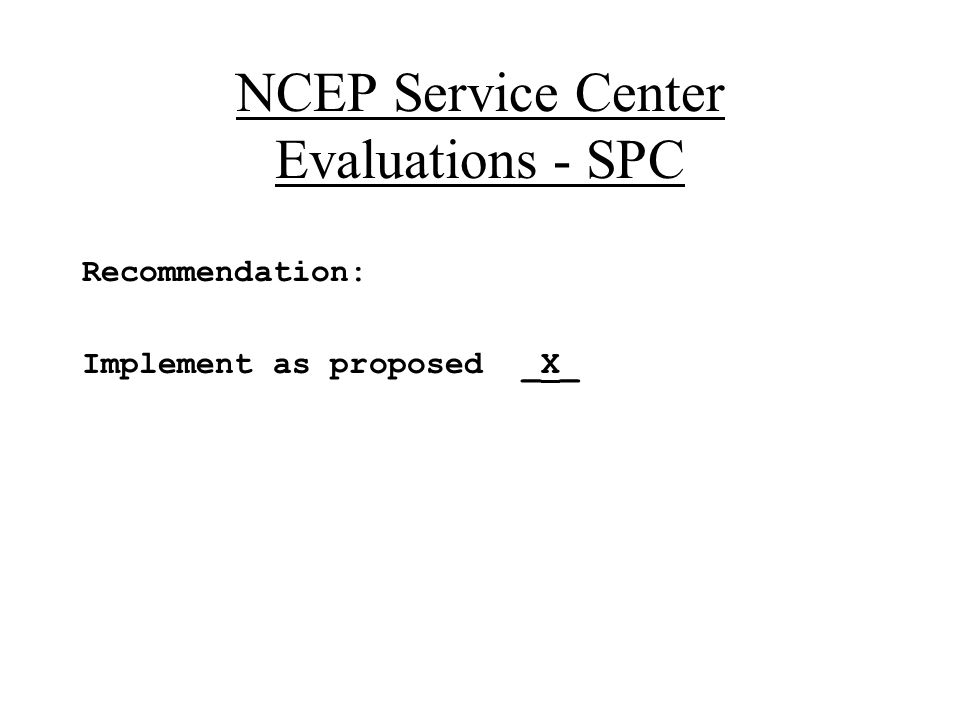 NCEP Service Center Evaluations - SPC Recommendation: Implement as proposed _X_