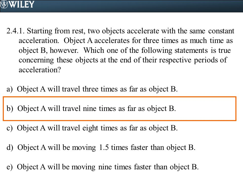 2.4.1. Starting from rest, two objects accelerate with the same constant acceleration. Object A accelerates for three times as much time as object B,