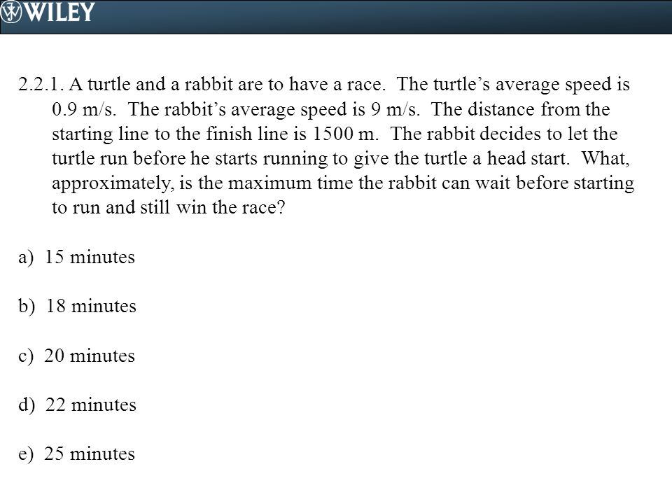 2.2.1.A turtle and a rabbit are to have a race. The turtle's average speed is 0.9 m/s.