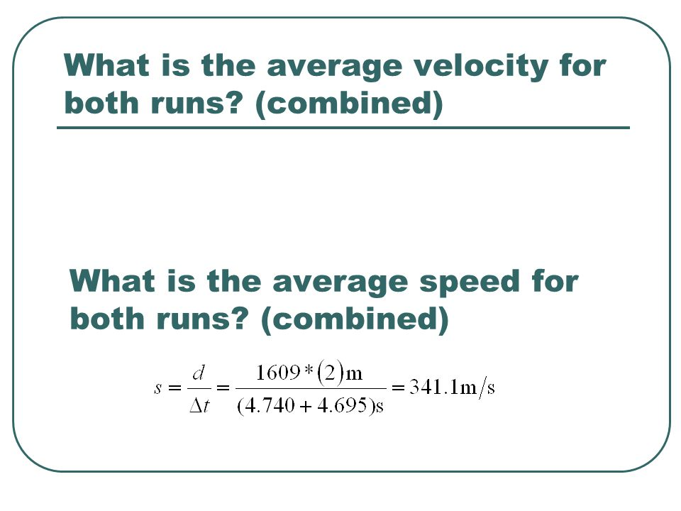 What is the average velocity for both runs? (combined) What is the average speed for both runs? (combined)