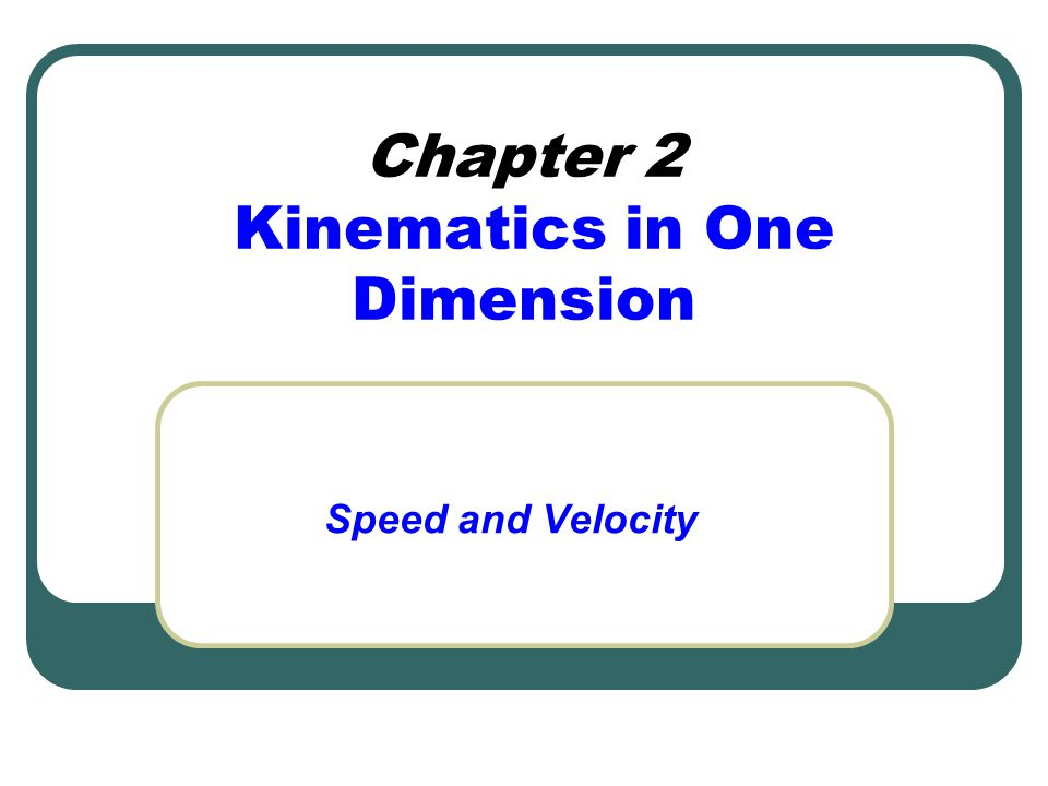 Chapter 2 Kinematics in One Dimension Speed and Velocity